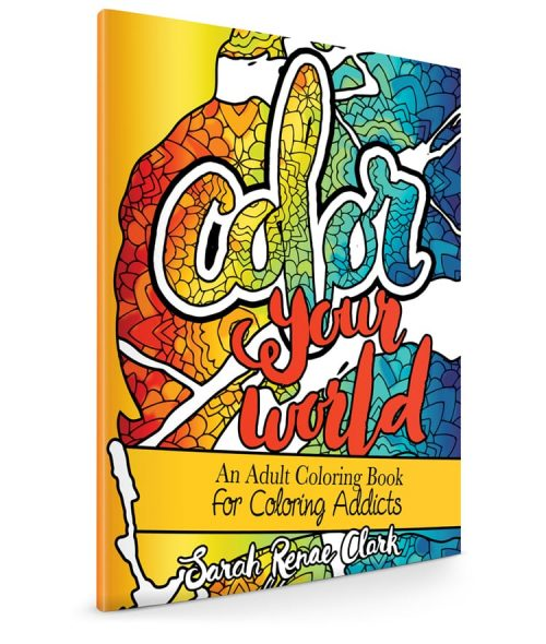 Color Your World: Adult Coloring Book by Sarah Renae Clark