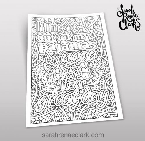 If I'm out of my pajamas by noon, it's a great day - adult coloring page for moms | A Year of Coloring Affirmations for New Mothers | Adult coloring book by Sarah Renae Clark www.sarahrenaeclark.com