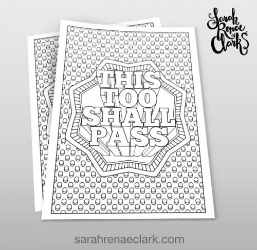 This too shall pass - adult coloring page by Sarah Renae Clark. Find more printables and coloring pages for adults at www.sarahrenaeclark.com