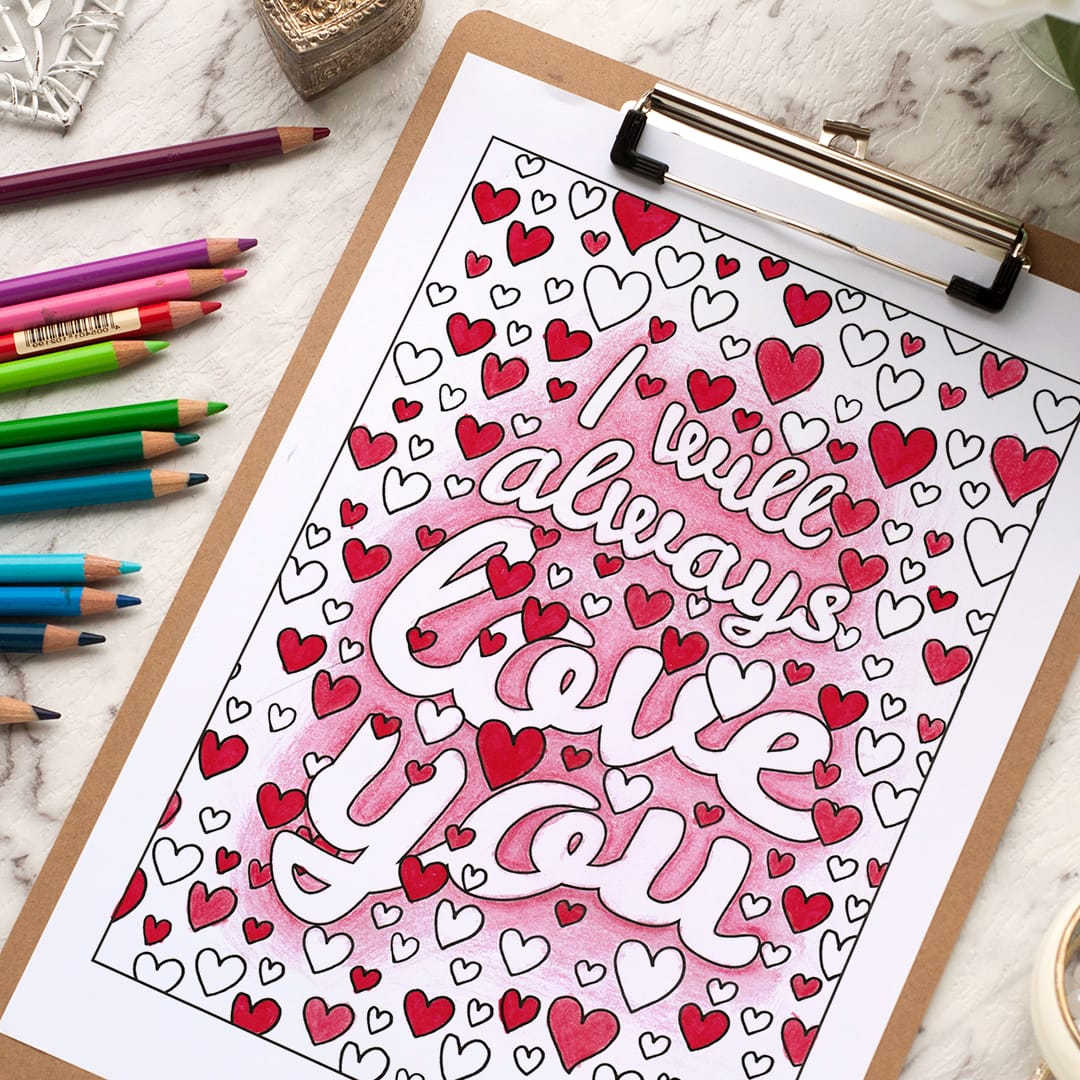 I will always love you - Adult coloring page | Find more adult coloring pages, coloring books and printable crafts at www.sarahrenaeclark.com | Valentine's Day craft, printable coloring pages, adult coloring pages