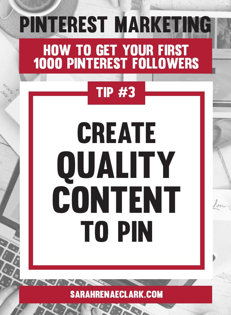 Create quality content to Pin | Pinterest marketing tips to get your first 1000 Pinterest followers quickly – Click to read my free Pinterest blog series