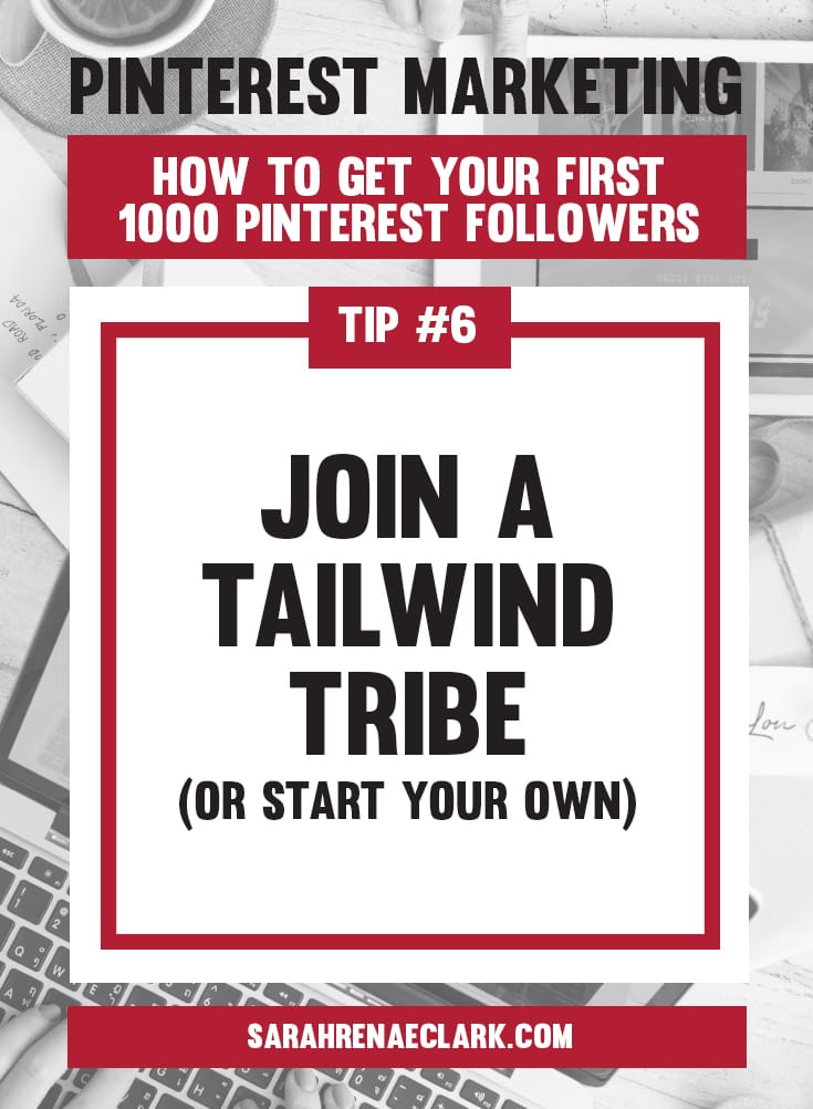 Join a Tailwind Tribe to increase your exposure | Pinterest marketing tips to get your first 1000 Pinterest followers quickly – Click to read my free Pinterest blog series