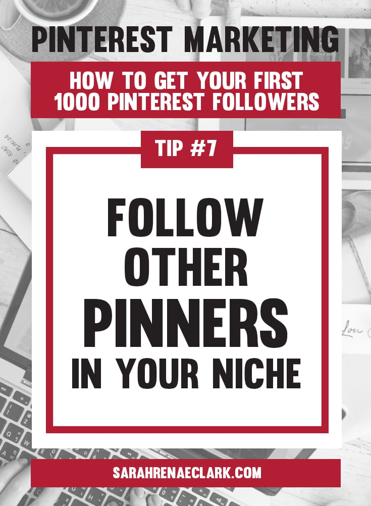 Follow other Pinners in your niche | Pinterest marketing tips to get your first 1000 Pinterest followers quickly – Click to read my free Pinterest blog series