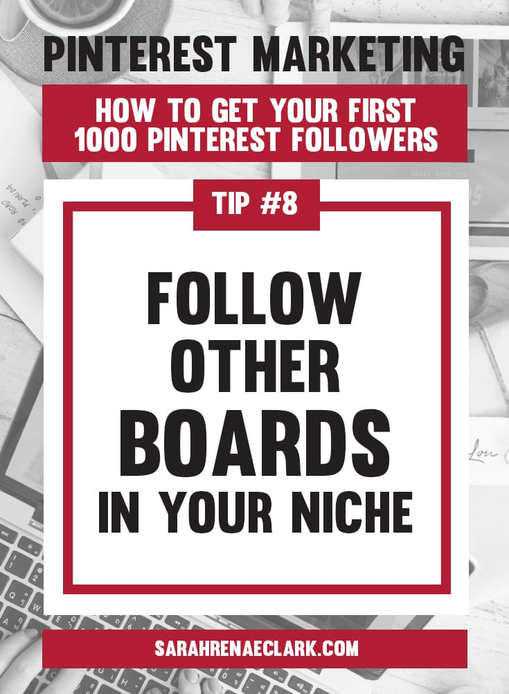 Follow other boards in your niche | Pinterest marketing tips to get your first 1000 Pinterest followers quickly – Click to read my free Pinterest blog series