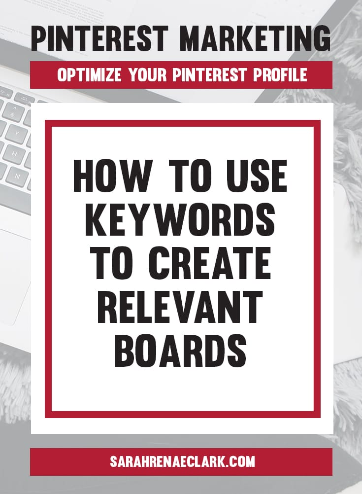 Keywords are crucial to setting up the right Pinterest boards for your audience | Pinterest marketing tips to optimize your Pinterest Profile and Create an Account That Attracts Followers