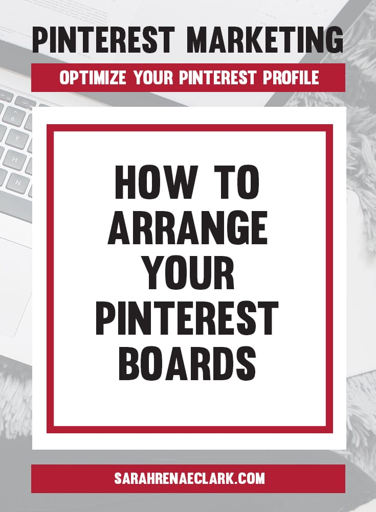Arrange your Pinterest boards to keep your most important topics at the top of your page | Pinterest marketing tips to optimize your Pinterest Profile and Create an Account That Attracts Followers