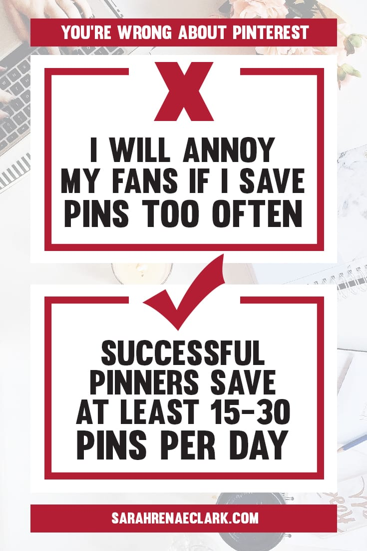 Try to save at least 15-30 Pins each day | Find out why these 10 Pinterest marketing mindsets are holding you back from growing on Pinterest | Free Pinterest marketing blog series by Sarah Renae Clark