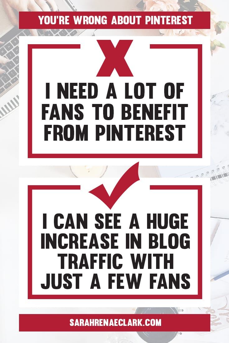 You don't need a large Pinterest fan-base to see an increase in your blog traffic | Find out why these 10 Pinterest marketing mindsets are holding you back from growing on Pinterest | Free Pinterest marketing blog series by Sarah Renae Clark