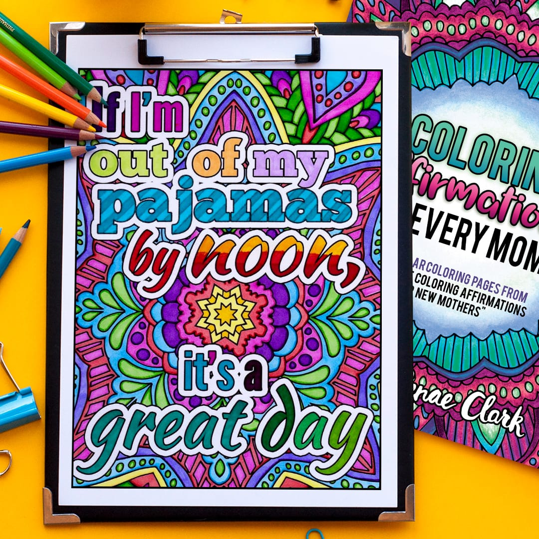 If I'm out of my pajamas by noon, it's a great day | Colored by Amber Brooks from Coloring Affirmations For Every Mom - An adult coloring book with 30 affirmation coloring pages for moms | A great Mother's Day gift idea or Baby Shower gift idea! | More printable coloring books at www.sarahrenaeclark.com