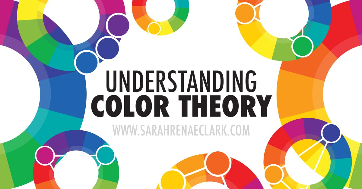 Basics Of Color Theory understanding color theory: the basics - sarah renae clark