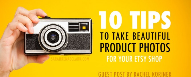 10 Tips to Take Beautiful Product Photos for Your Etsy Shop