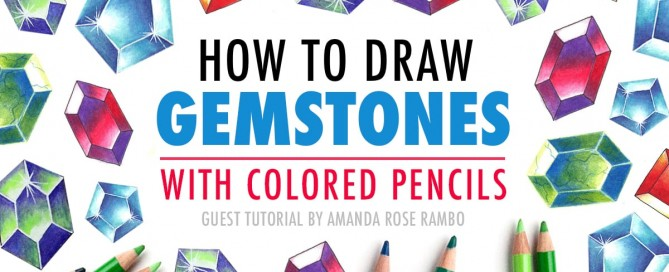 How to Draw Gemstones with Colored Pencils (Guest Tutorial by Amanda Rose Rambo)