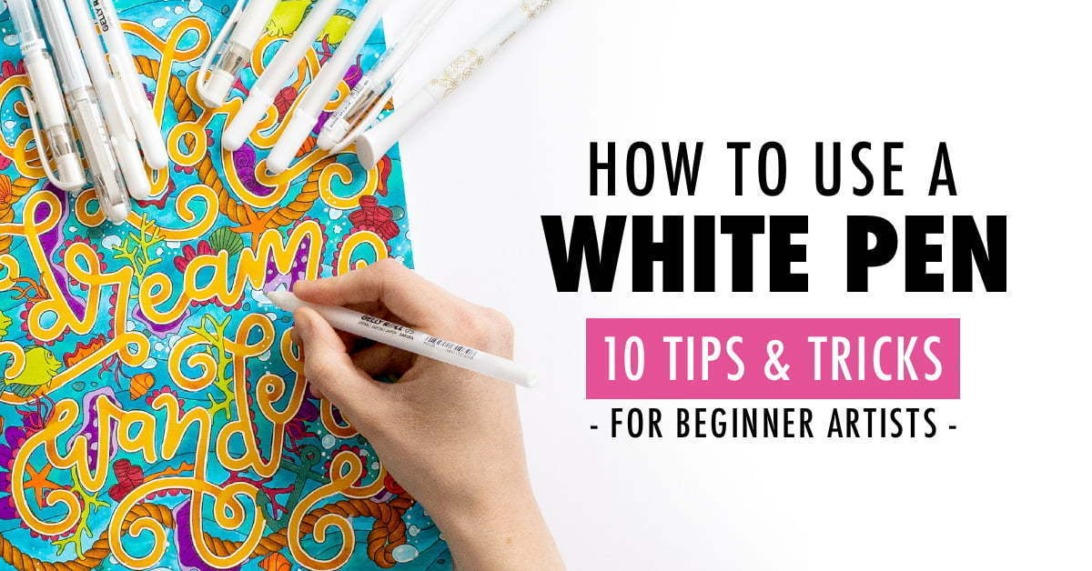 How to Use a White Pen: 10 Tips and Tricks for Beginner Artists