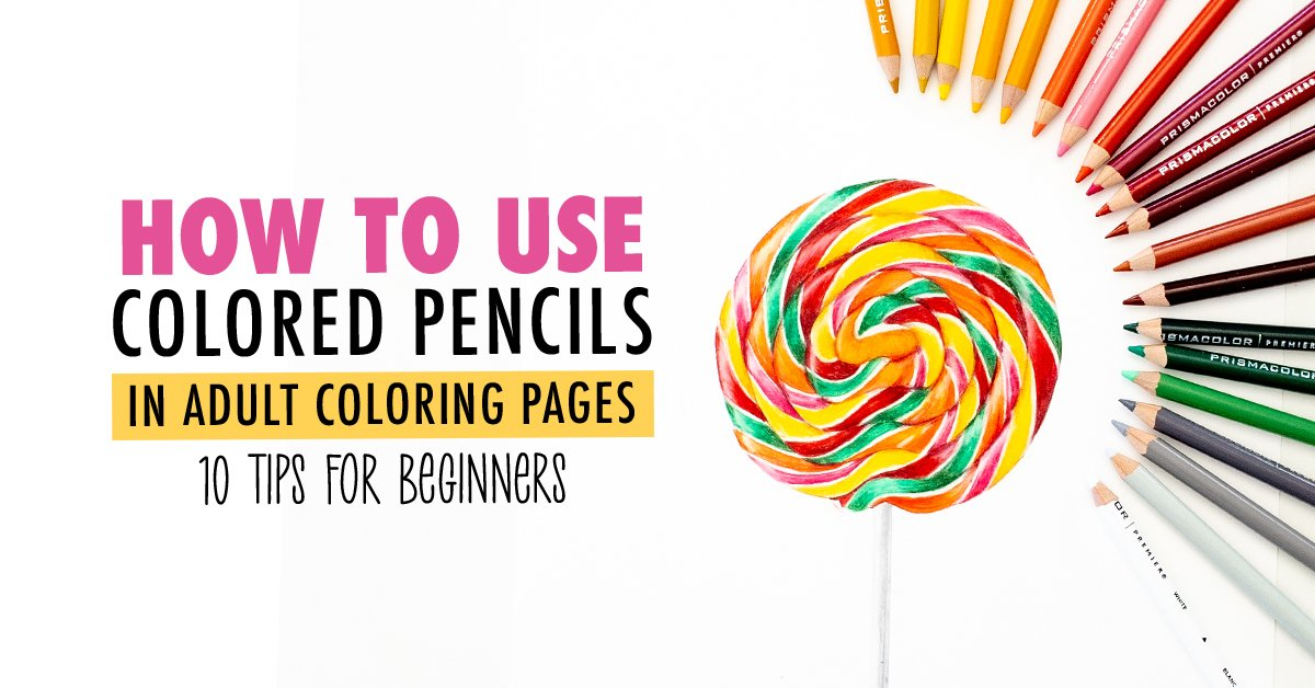 How To Use Colored Pencils In Adult Coloring Pages - 10 Tips For Beginners  - Sarah Renae Clark - Coloring Book Artist And Designer